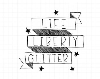 Life Liberty Glitter, hand lettered instant download digital cut file, svg, dxf, jpeg,png, pdf