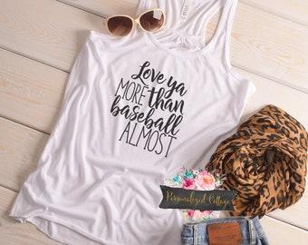 Baseball Mom Shirt/Women's Baseball Shirt/Baseball Mom/Bella Tank/Love Ya More Than Baseball Almost Shirt