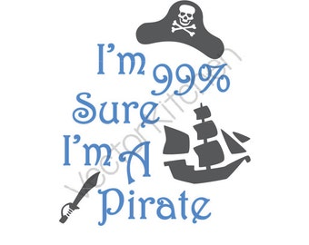 I'm 99% Sure I'm A Pirate Cutting Template SVG EPS Silhouette Cricut Sure Cuts A Lot DIY Cricut Vector Instant Download