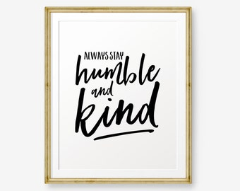 Always stay humble and kind, Home Decor, Typography Poster, Inspirational Quotes, Motivational Quotes, Nursery quote
