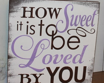 How SWEET is to be LOVED by YOU sign/Romantic Sign/Wedding Sign/Anniversary/U Choose Color/Gift/Brown/Lavender