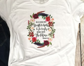 She is clothed with Strength and Dignity Shirt, Proverbs shirt, Bible verse shirt, Love Shirt, Christian shirt, Womans floral Tshirt, Strong