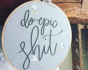 READY TO SHIP . do epic shit . hand embroidered quote . cheeky quote . cotton bird fabric . cool gifts . inspirational . posititvity