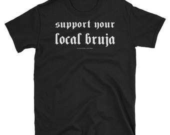 SUPPORT Your Local BRUJA / Pro Witch Bruja Feminist Short-Sleeve Unisex T-Shirt