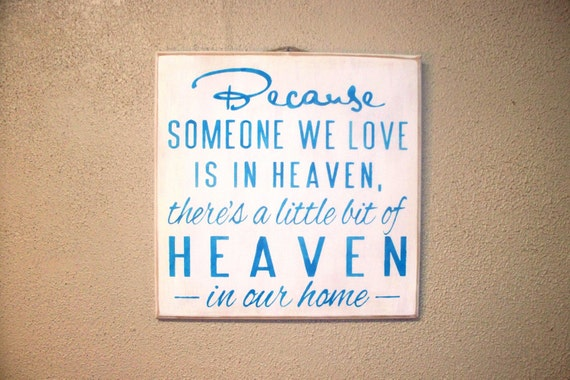 Because Someone We Love is in HEAVEN There's a little bit of HEAVEN in our home / Painted Wooden Sign / Memorial Gift / Blue