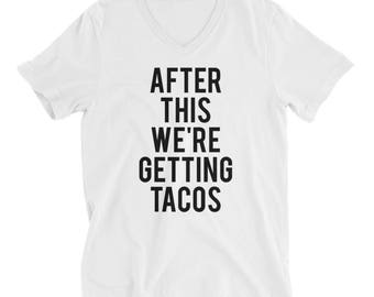 """RESERVED 7 - V-neck T-shirts """"After This We're Getting TACOS Unisex fit - Bridesmaid Getting Ready Outfit - Bride Robe gifts"""