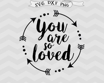 You are loved SVG Valentine svg Valentines SVG mothers day svg Baby svg Husband svg Arrow Svg for Silhouette Cricut Downloads Cricut files