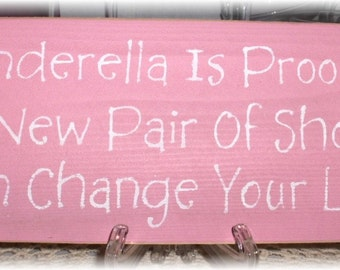 Cinderella Is Proof...A New Pair Of Shoes PInk Wood Sign Girls Room Girly Fairytale