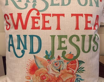 Raised on sweet tea and Jesus pillow. Raised on sweet tea decor. Sweet tea pillow. Jesus Pillow. southern pillow. Southern decor