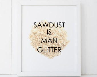 Sawdust is Man Glitter Man Cave Home Decor Printable Wall Art INSTANT DOWNLOAD DIY - Great Gift