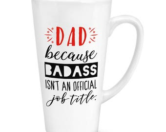 Dad Because Badass Isn't An Official Job Title 17oz Large Latte Mug Cup