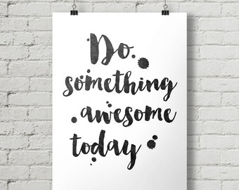 Do Something Awesome Today - Inspirational Quote Typography Poster Printable