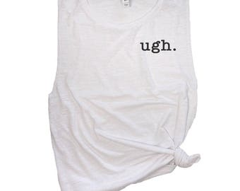 Ugh Shirt - Funny Gym Shirts Women - Womens Muscle Workout Tank - Fitness Tank Top - Sarcastic Tanks - Crossfit Muscle Tanks for Women