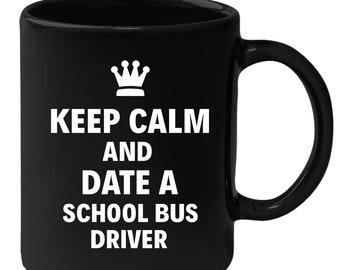 School Bus Driver - Keep Calm And Date An School Bus Driver 11 oz Black Coffee Mug
