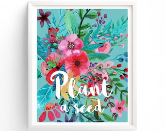Plant A Seed printable Floral Typography, Motivational, inspirational, poster, gardening art, flowers