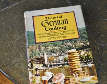 The Art Of German Cooking by Betty Wason
