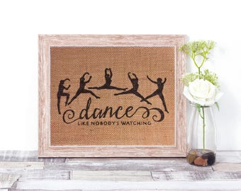 Dance Like Nobody's Watching Burlap Print - Burlap Print - Burlap Wall Decor - Dance Decor - Dance Gift