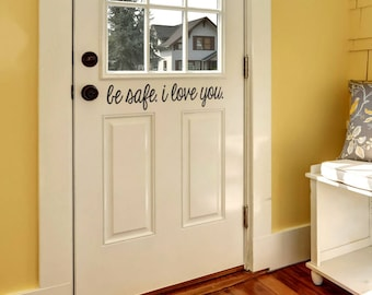 Be Safe I Love You Front Door Decal | Be Safe Decal | Vinyl Sticker For