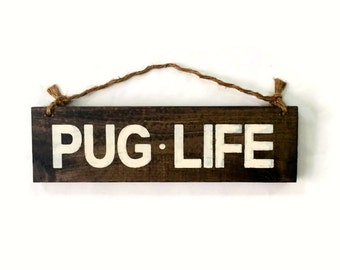 Pug Life Wood Sign / The Pug Life Chose Me Sign / I Love Pugs Sign / Pug Decor / Pet Decor / Pet Accessories / Gifts for Pug People