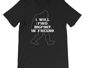 I will find Bigfoot shirt Yeti or Sasquatch Fresno