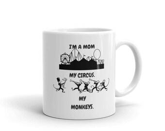 I'm a Mom - My Circus. My Monkeys. Ceramic Coffee Cup Tea Mug Birthday or Mother's Day Gift Idea