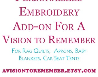 Personalized Embroidery Add-On for Made to Order Items from A Vision to Remember, Quilts, Blankets, Aprons, and Car Seat Tents