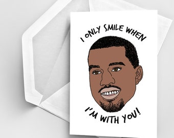 I Only Smile When I'm With You Card, Kanye West Love Greeting Card, Kanye Valentines Day Card, Funny Love Card, Cute Friendship Card