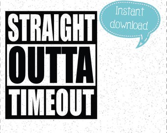 Straight Outta Timeout SVG, Straight Outta SVGs, Timeout SVGs, SVGs, Cricut Cut File, Silhouette File
