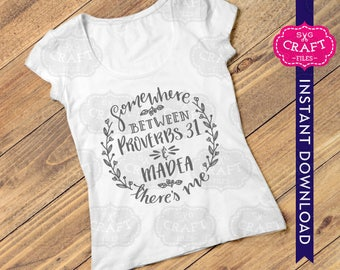 Quote svg, funny svg, funny t-shirt design, funny svg files, funny quote svg, handlettered svg, somewhere between proverbs 31 svg, madea svg