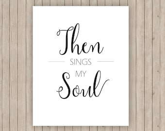 """Then Sings My Soul Print. Hymn Art. Faith Home Decor. Printable Wall Art. Instant Download. 8x10"""""""