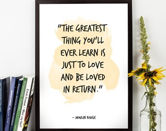 The greatest thing (...), Moulin Rouge, Moulin Rougequote, Watercolor Poster, Movie quote, Movie line, Inspirational quote,