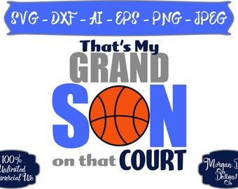 Basketball SVG - That's My Grandson on that Court SVG - Basketball Grandparent SVG - Files for Silhouette Studio/Cricut Design Space