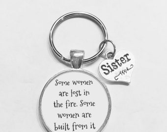 Gift For Her, Some Women Are Lost In The Fire Some Women Are Built From It Sister Inspirational Gift Keychain