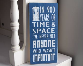 """Doctor Who Quote: """"In 900 years of time & space I've never met anyone who wasn't important?"""" 12"""" x 5.5""""  Wooden Sign / Plaque Dr. Who"""