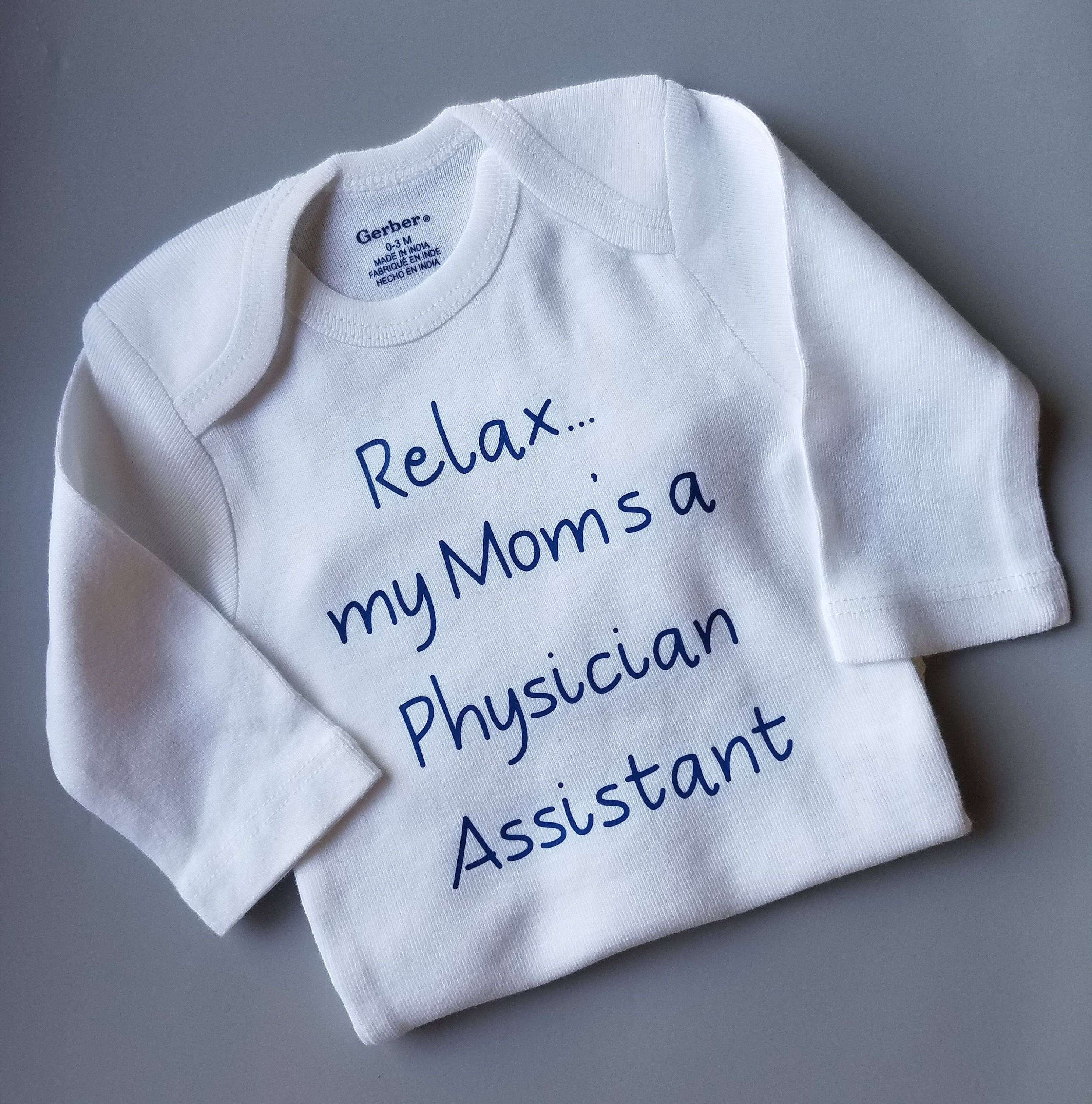 Relax My Mom s A Physician Assistant Baby Clothes Funny
