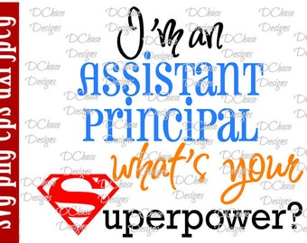I'm an Assistant Principal, whats your Superpower. Instant Digital Download SVG cut file • dxf • png • eps • jpeg