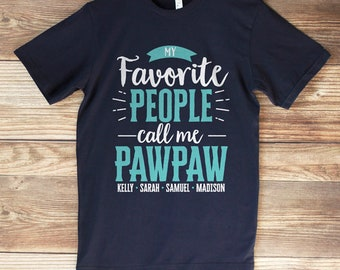 My Favorite People Call Me Pawpaw Shirt - Grandpa Fathers Day Gift - Pawpaw Birthday Gift - Christmas - Grandpa Shirt with Grandkids Names