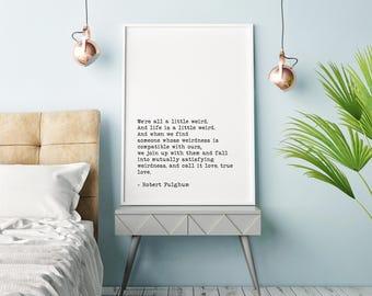 Robert Fulghum Literary Art, We're All a Little Weird Literary Print, Printable, Fulghum Wall Art, Fulghum Literature, Typewriter Font