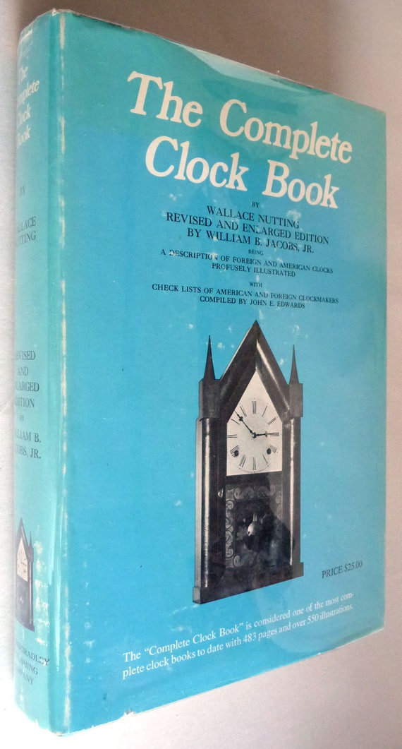 Complete Clock Book (Revised Edition) 1973 by Wallace Nutting & William Jacobs - Hardcover HC w/ Dust Jacket - Horology