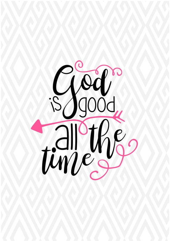 God is good all the time svg dxf eps ai png and pdf - Download god is good all the time ...
