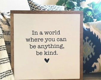 In a world where you can be anything, BE KIND // 24x24 // Painted Wood Sign