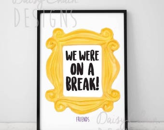 Friends TV Show 'We were on a break!' Print - A4 Print - Friends Quotes - TV show - Ross - Rachel