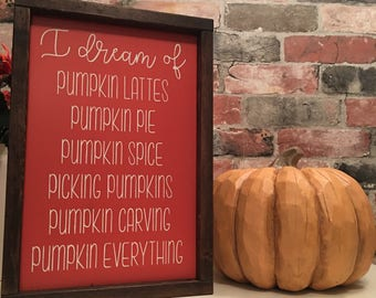 I dream of pumpkins painted solid wood sign