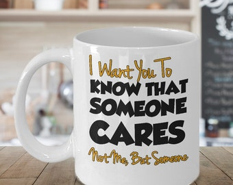 Someone Cares Mug, funny coffee mugs, coffee mug, coffee lover gift, coffee mugs with sayings, unique coffee mugs, cup, mug for him, mug