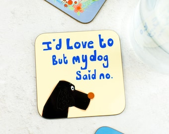 Dog Gift - House Warming Gift - Funny Coaster - Doggy Gift - Gift For Women - Quote Gift - I'd love to but my Dog Said No Coaster