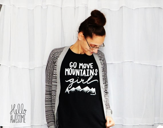 Move Mountains Girl Soft & Comfy Graphic Tee