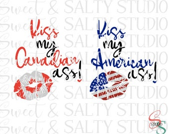 kiss my canadian american ass (2 versions included) digital file