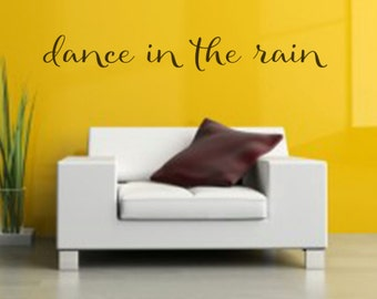 Dance in the Rain Vinyl Wall Decal Sticker - Removable Wall Art - Quote