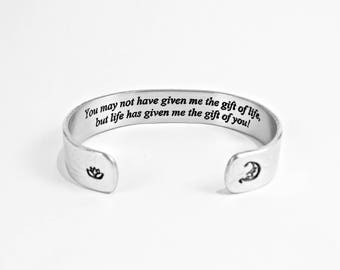 "READY TO SHIP ~ Stepmom Gift ~ You may not have given me the gift of life, but life has given me the gift of you! ~ 1/2"" message cuff"