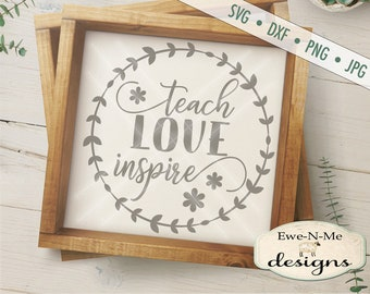 Teacher SVG - Teach Love Inspire SVG - teacher appreciation -  Back To School - Commercial Use svg, dxf, png, jpg